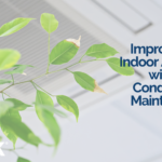 Improve Your Indoor Air Quality with Air Conditioning Maintenance