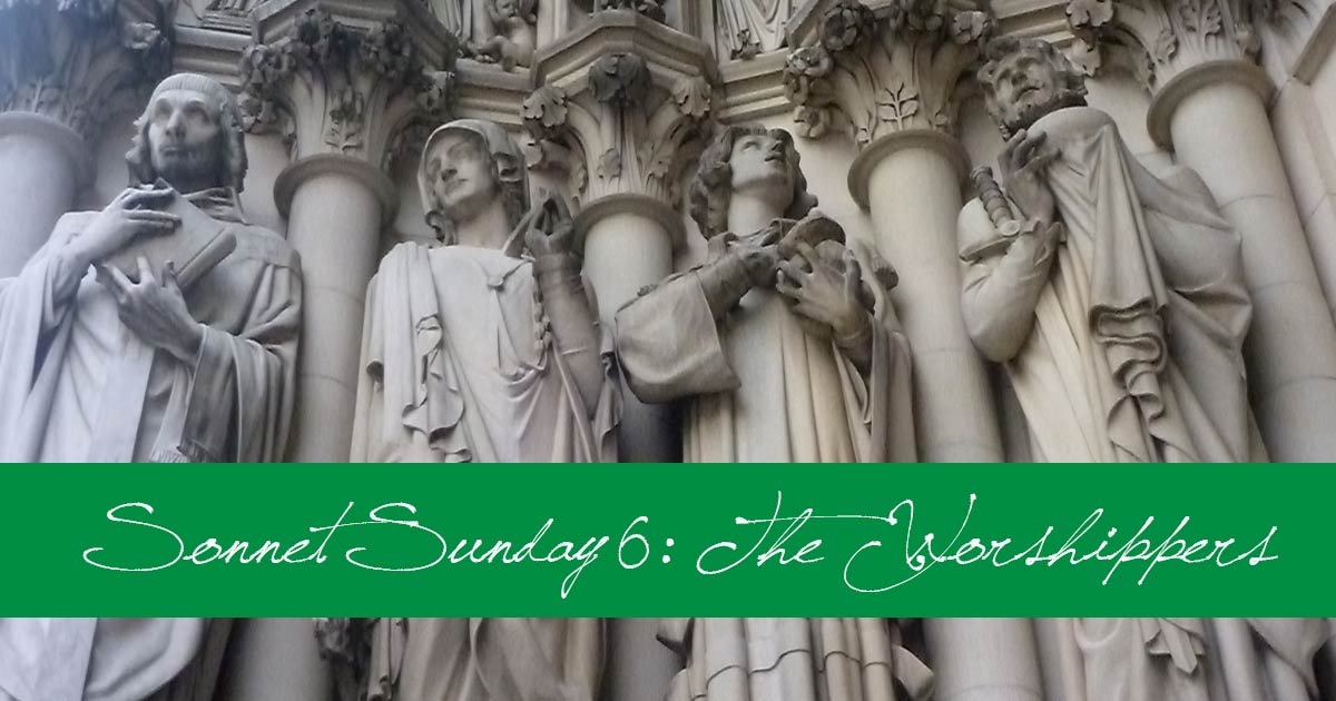 Sonnet Sunday 6: The Worshippers