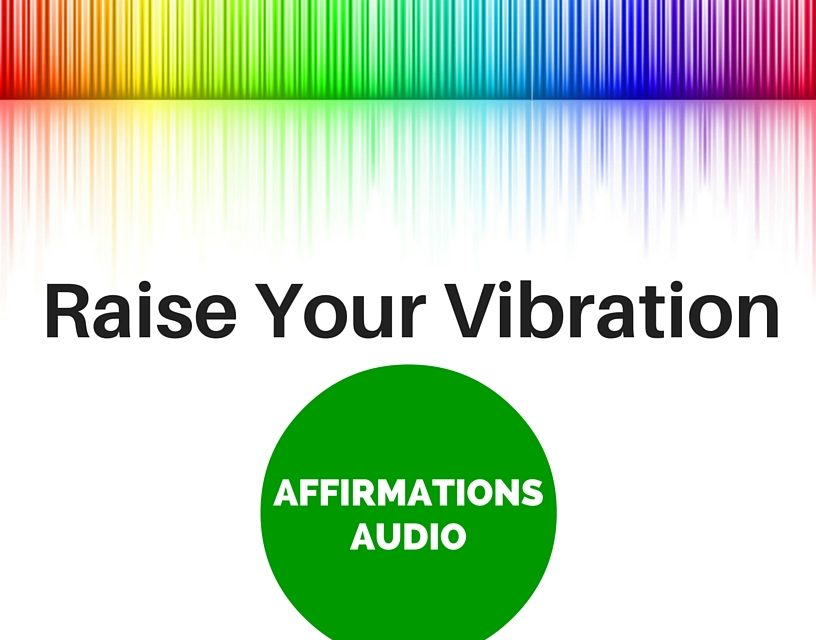 New! Audio Affirmations to Raise Your Vibration