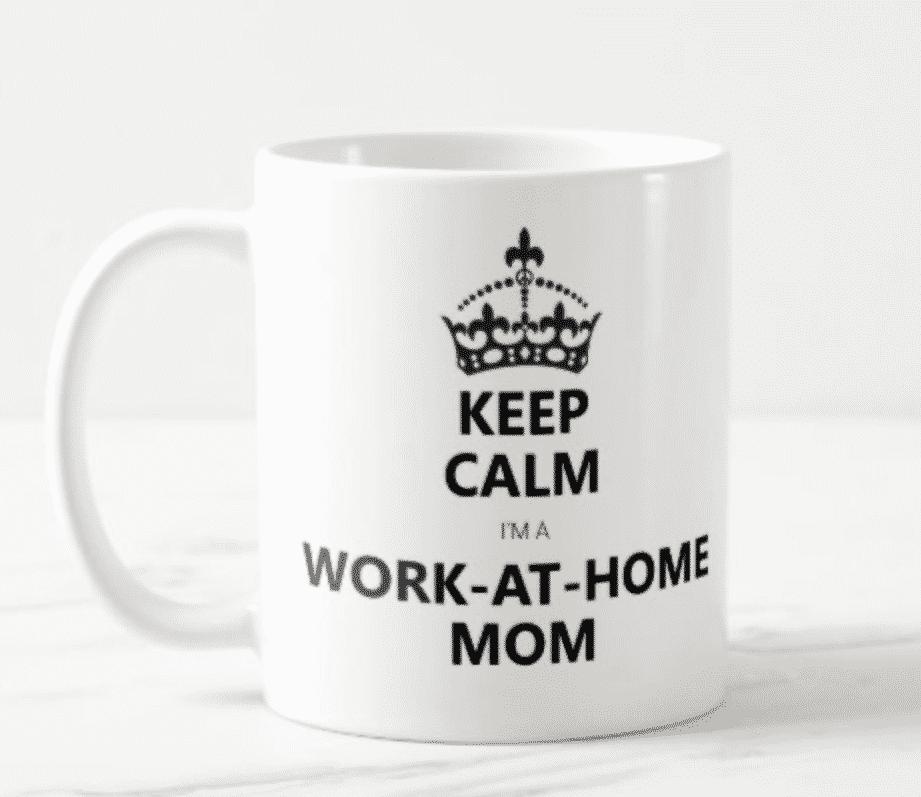 Keep Calm, I'm a Work-at-home Mom mug