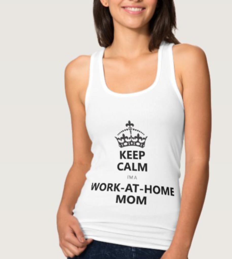 Keep Calm, I'm a Work-at-home Mom tank