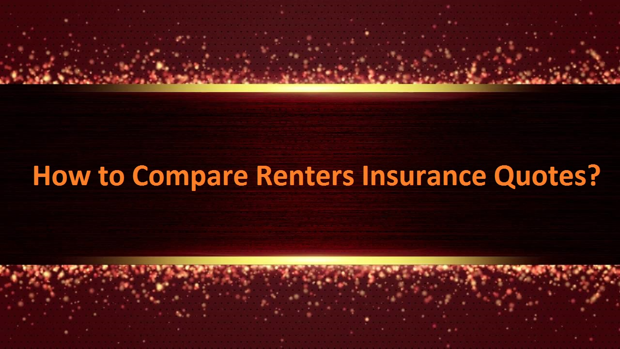 How to Compare Renters Insurance Quotes