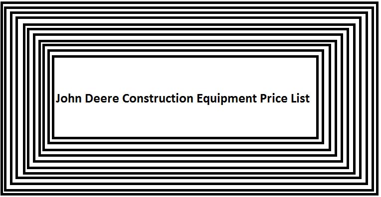 John Deere Construction Equipment Price List