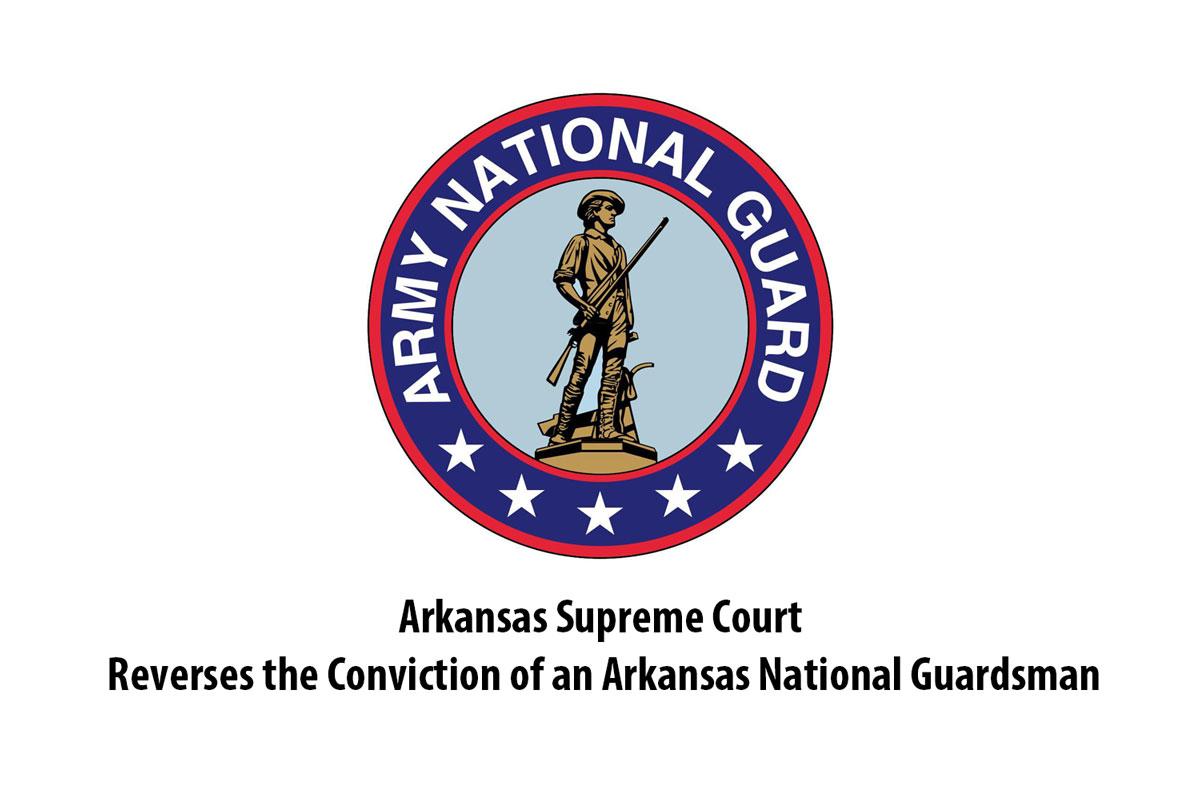 Arkansas Supreme Court Reverses the Conviction of an Arkansas National GuardsmanAL GUARD