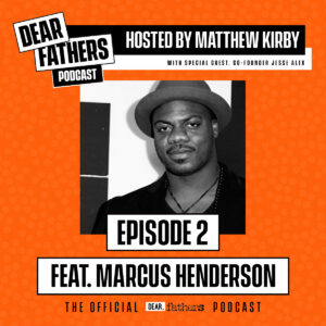 DEAR FATHERS PODCAST GUEST MARCUS