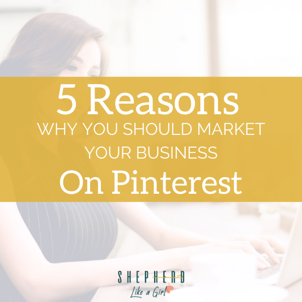 5 Reasons Why You Should Market Your Business On Pinterest | Shepherd Like A Girl Amika Ryan
