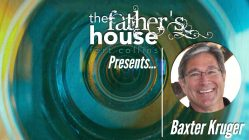 C. Baxter Kruger at the Father's House