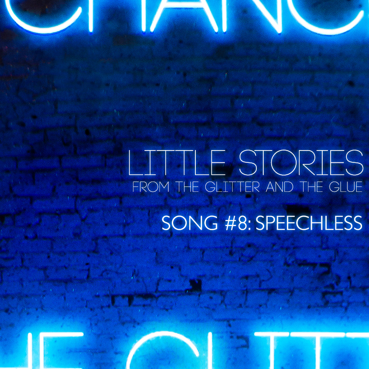 Little Stories from the Glitter and the Glue | Song #8: Speechless