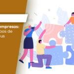 FUSÃO DE EMPRESAS: O QUE É, TIPOS DE FUSÃO E SEUS BENEFÍCIOS
