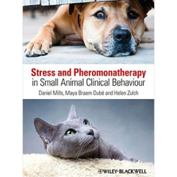 Stress and Pheromonatherapy in Small Animal Clinical Behaviour by Daniel S. Mills, Maya Braem Dube and Helen Zulch