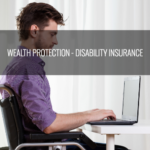 Wealth Protection – Disability Insurance