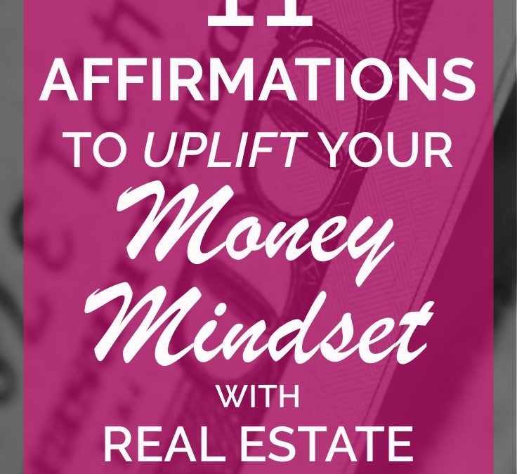 11 Affirmations to Uplift Your Money Mindset for Real Estate Investing