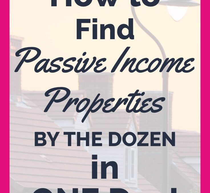 How to Find Passive Income Properties by the Dozen in ONE Afternoon