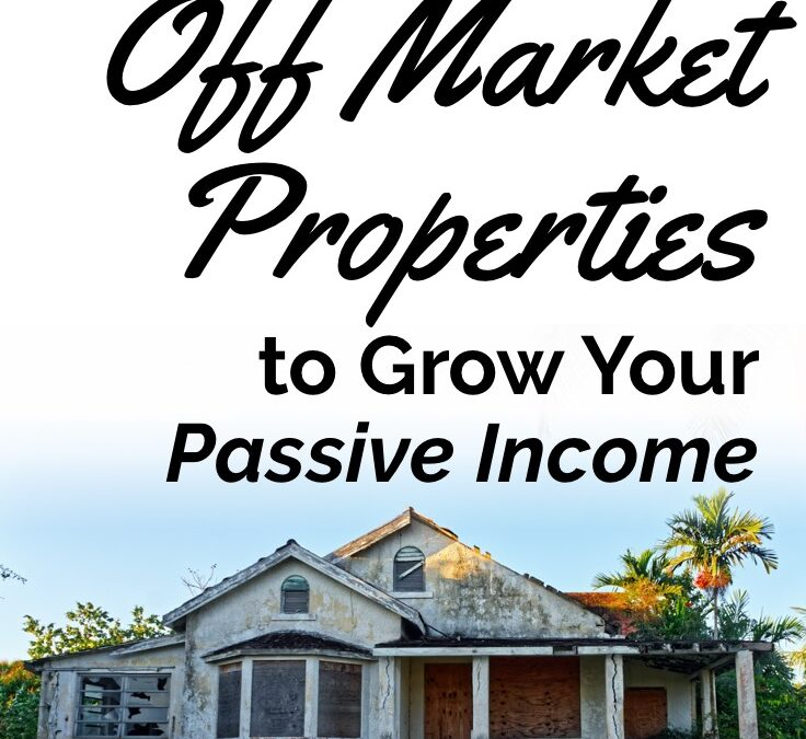 How to Find Off Market Properties to Grow Your Passive Income