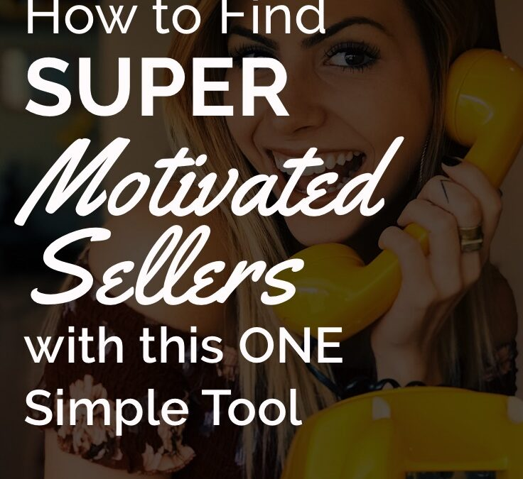 How to Find Motivated Sellers with One SUPER Simple Tool