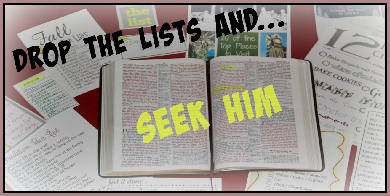 Drop the lists and Seek Him