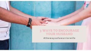 3 Ways to Encourage your husband