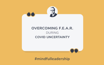Overcoming F.E.A.R. During COVID Uncertainty