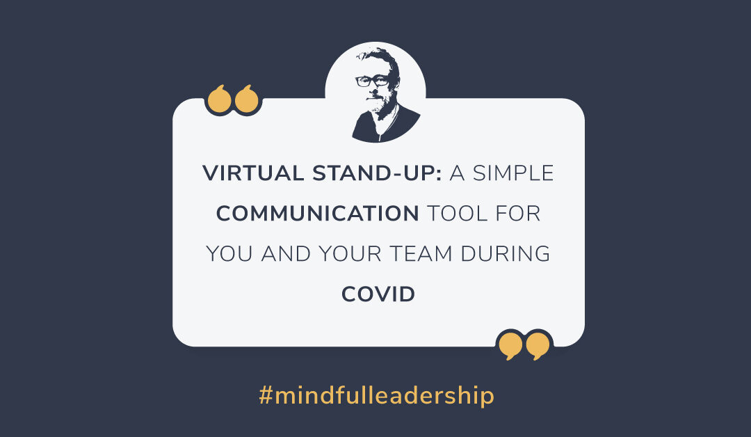 Virtual Stand-Up: A Simple Communication Tool for You and Your Team During COVID