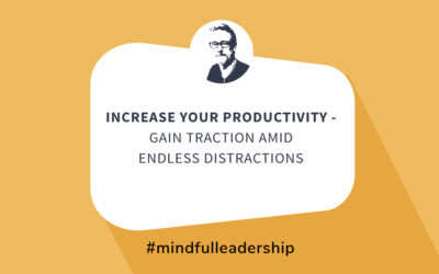 Increase Your Productivity – Gain Traction Amid Endless Distractions