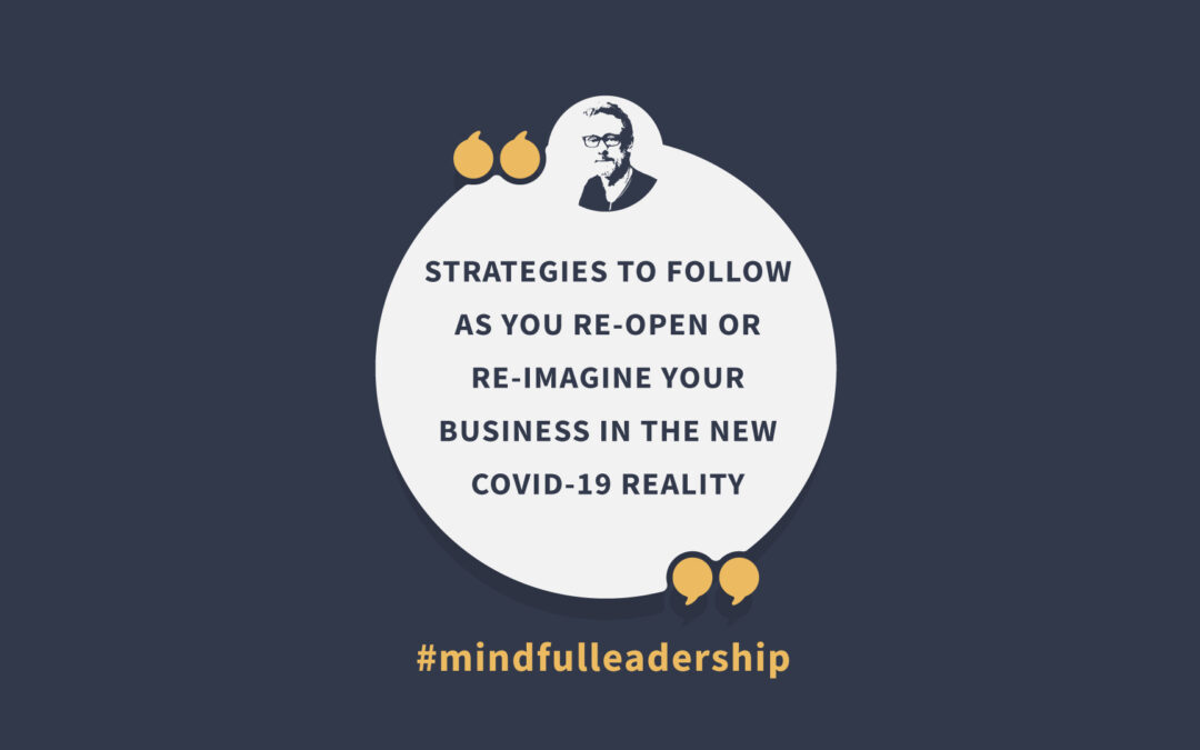 Strategies to Follow as You Re-Open or Re-Imagine Your Business in the New COVID-19 Reality