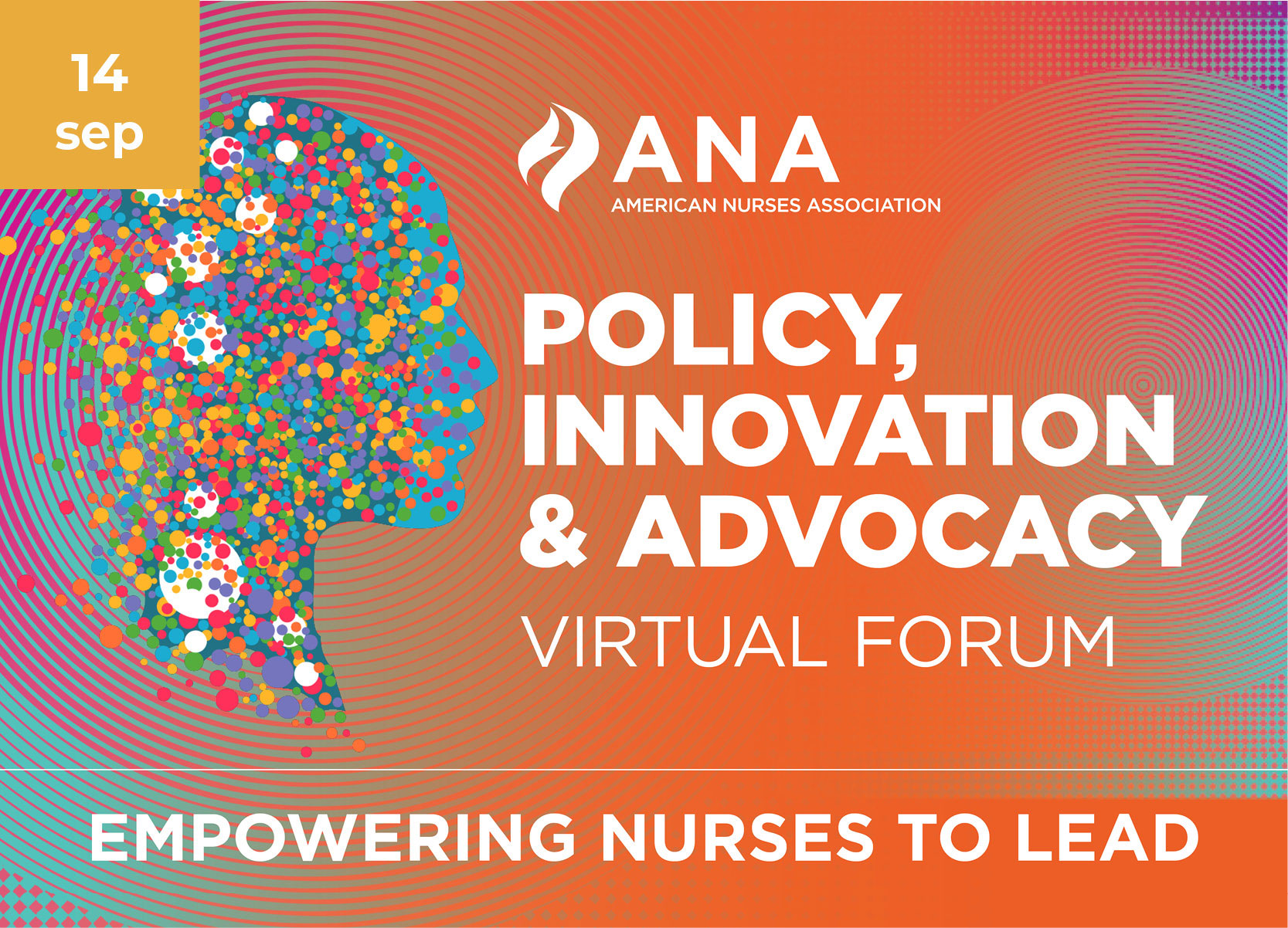 ANA Policy, Innovation and Advocacy Virtual Forum. Empowering Nurses to Succeed. September 14, 2021.