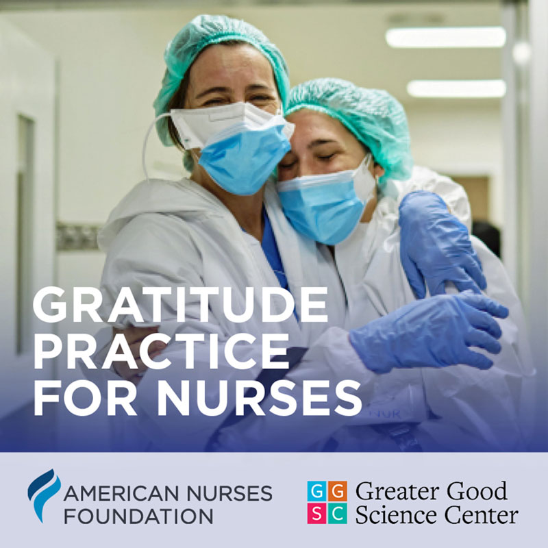 Gratitude Practice For Nurses. American Nurses Foundation. Greater Good Science Center