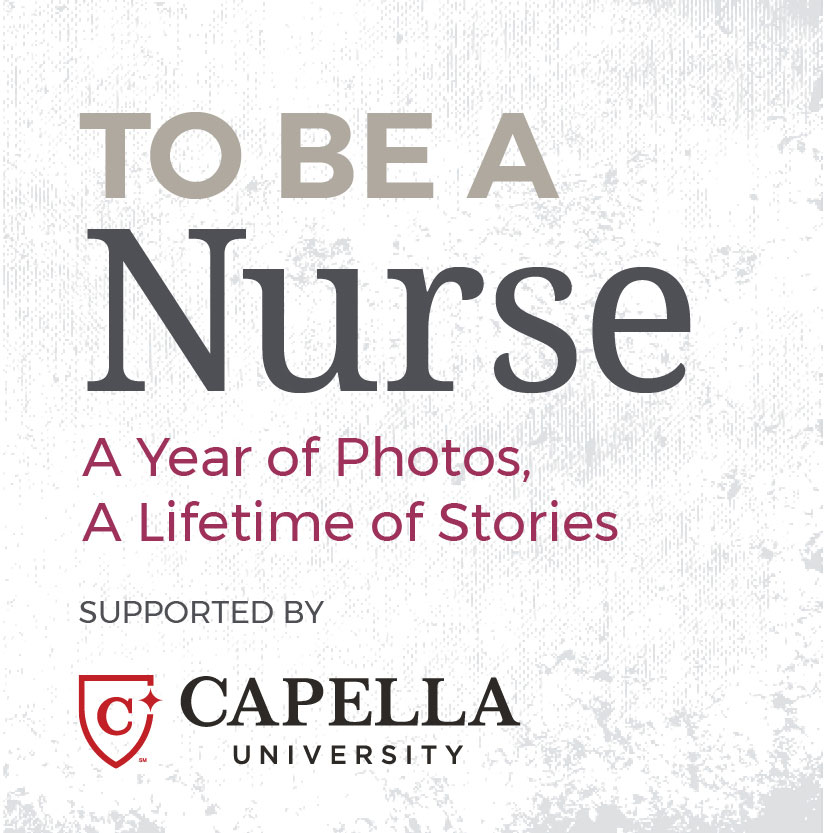 To Be A Nurse. A year of photos. A lifetime of stories. Supported by Capella University..