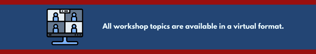 All workshop topics are available in a virtual format.
