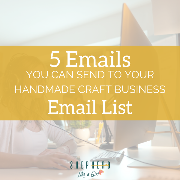 5 Emails You Can Send to Your Handmade Craft Business List | Shepherd Like A Girl Amika Ryan