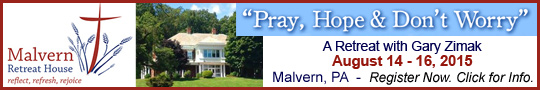 Register today for the Pray, Hope and Don't Worry retreat led by Catholic speaker Gary Zimak at the Malvern Retreat House