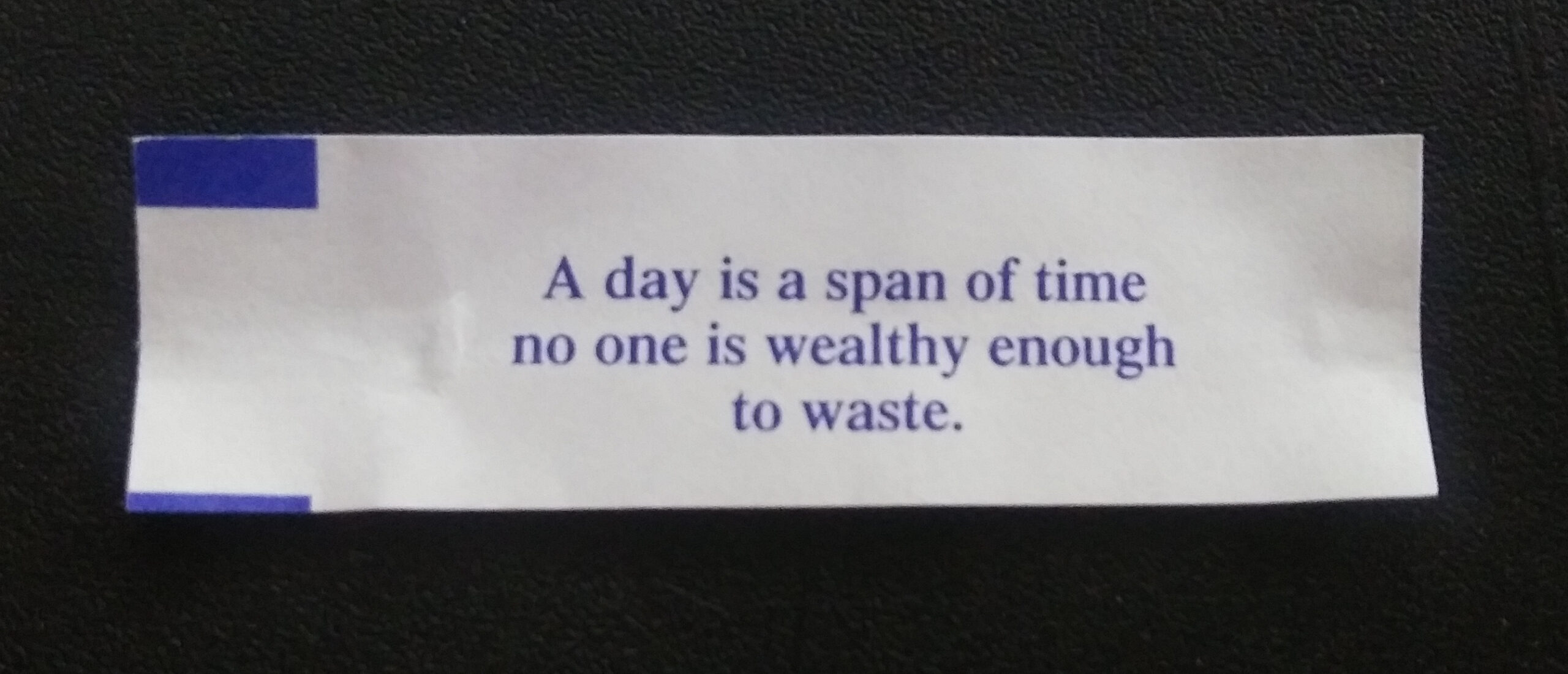 A day is a span of time no one is wealthy enough to waste.