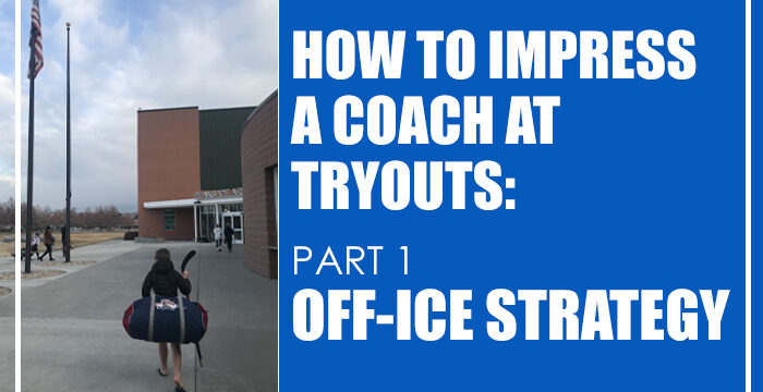 How to Impress a Coach at Tryouts: Part 1 – Off-Ice Strategy