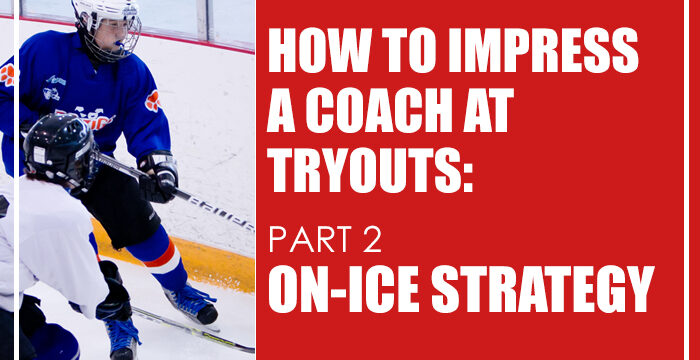 How to Impress a Coach at Tryouts: Part 2 – On-Ice Strategy