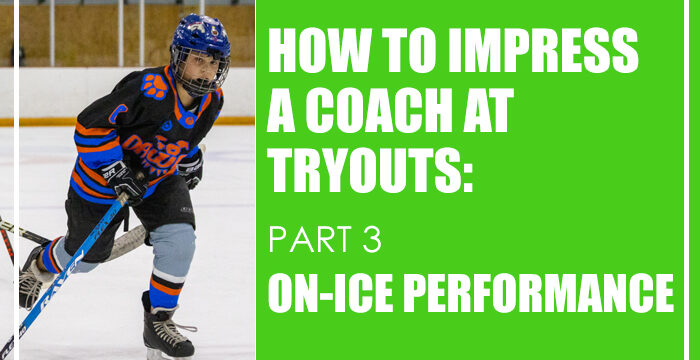 How to Impress a Coach at Tryouts: Part 3 – On-Ice Performance