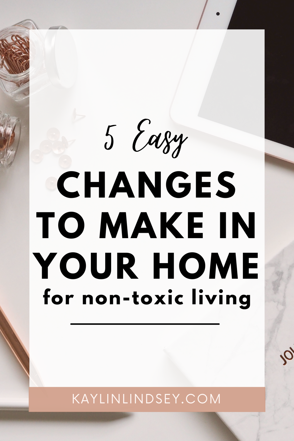 5 easy changes in your home for non-toxic living