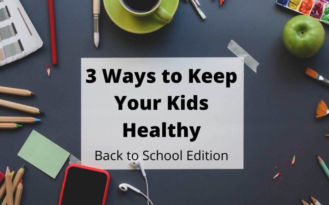 3 Ways To Keep Your Kids Healthy: Back To School Edition