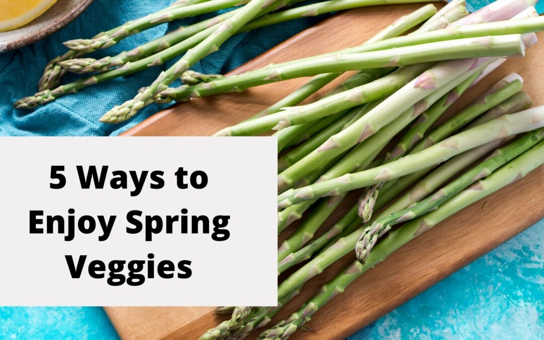5 Ways To Enjoy Spring Vegetables