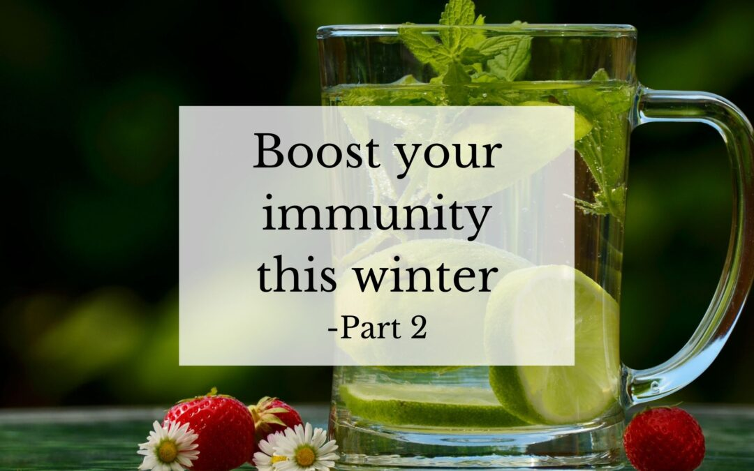 Boost Your Immunity This Winter: Part 2