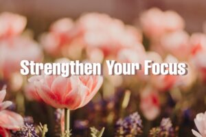 how to strengthen your focus