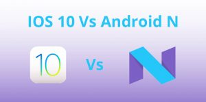 IOS 10 Vs Android N