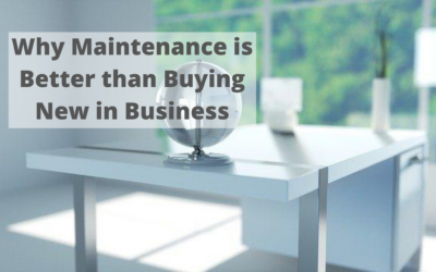 Why Maintenance is Better than Buying New in Business