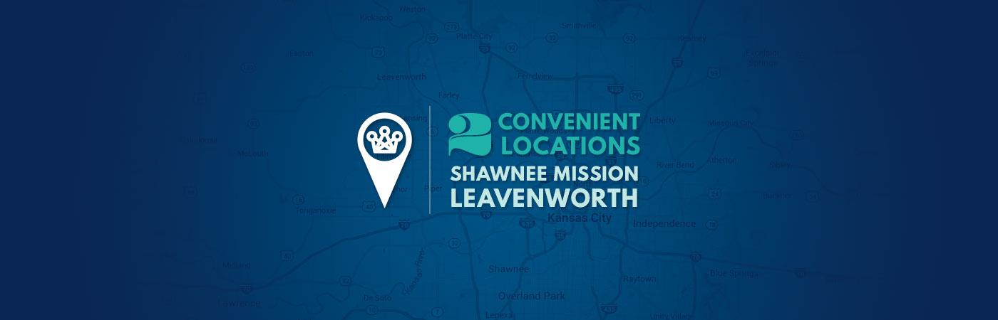 2 Convenient Locations in Shawnee Mission and Leavenworth Kansas