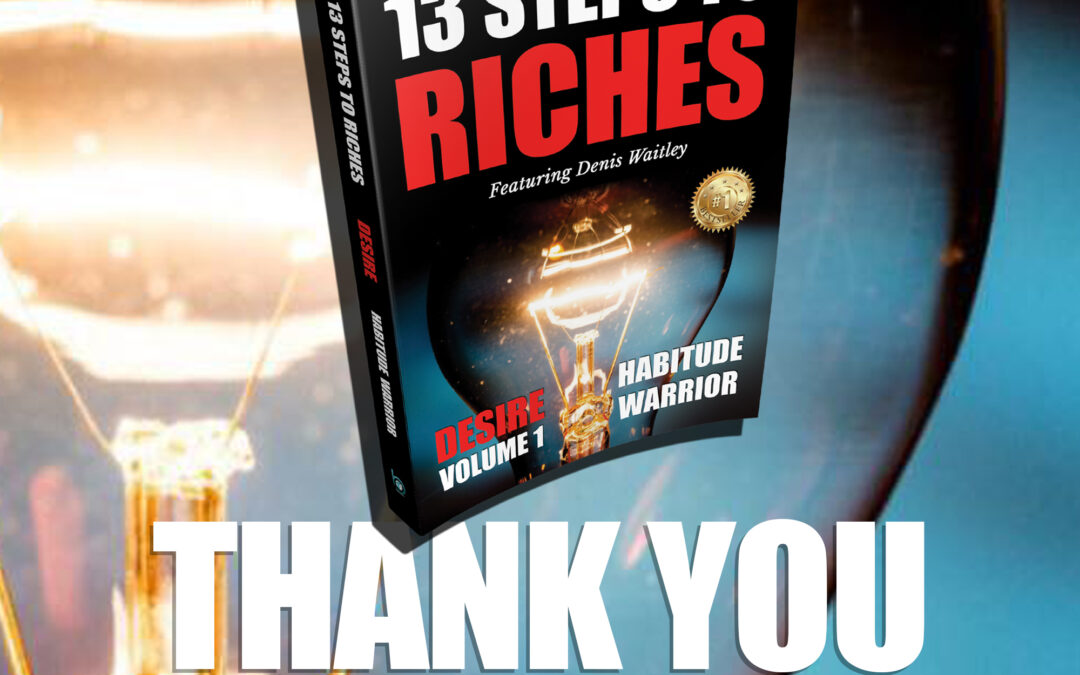 Napoleon Hill's Principles of Success from Think and Grow Rich Come Alive in This Never-Before-Done Book Series The 13 Steps to Riches with 33+ Author Including 13 Celebrity Authors