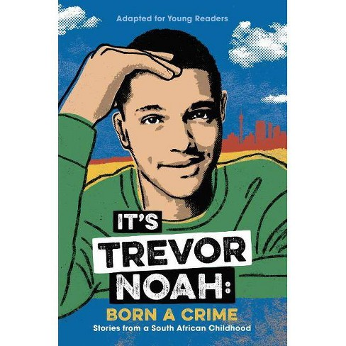 its-trevor-noah-born-a-crime-stories-from-a-south-african-childhood-adapted-for-young-readers