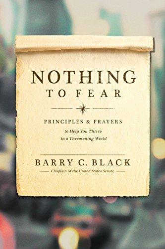 nothing-to-fear-principles-and-prayer-to-help-you-thrive-in-a-threatening-world-by-barry-black-chaplain-of-u-s-senate