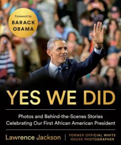 yes-we-did-photos-and-behind-the-scenes-stories-celebrating-our-first-african-american-president