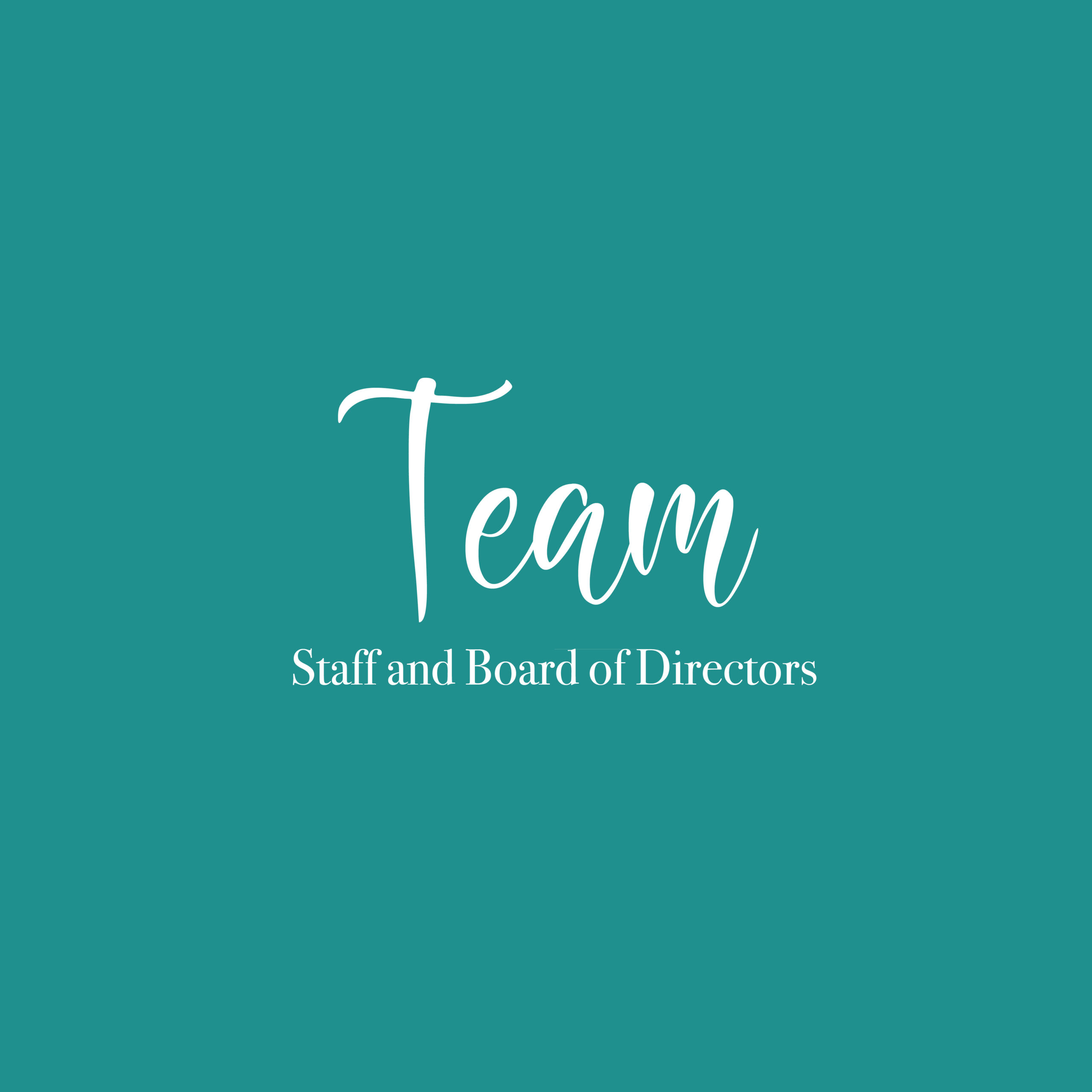 our staff and board of directors