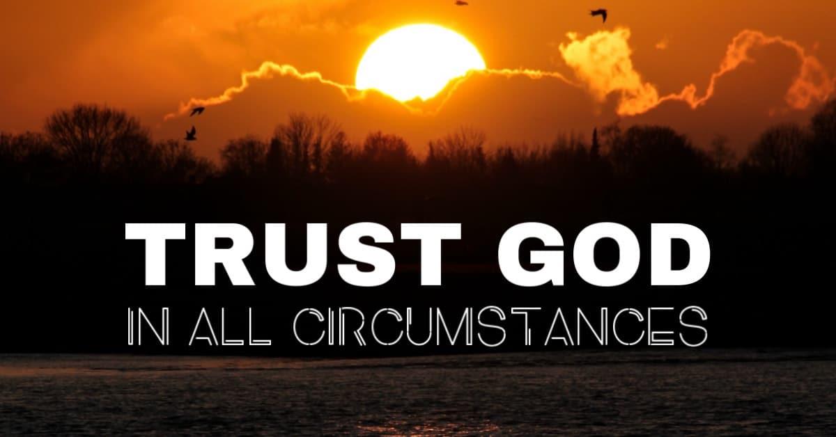 Trust God in all circumstances