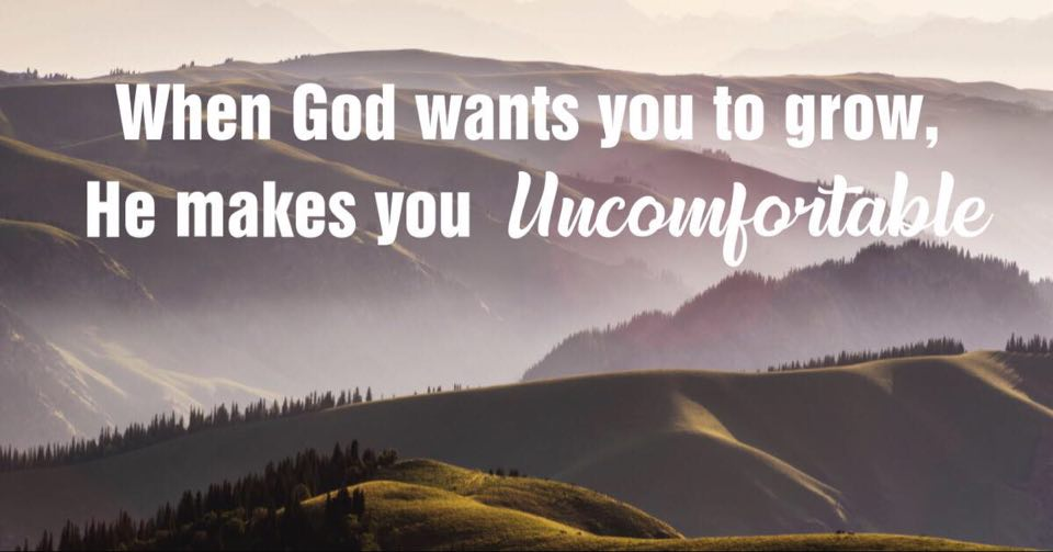 when god wants you to grow he makes you uncomfortable
